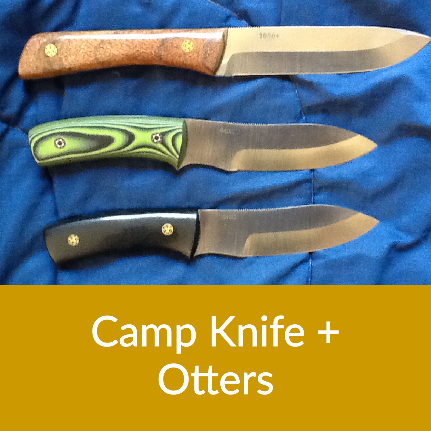 Camp Knives and Otters